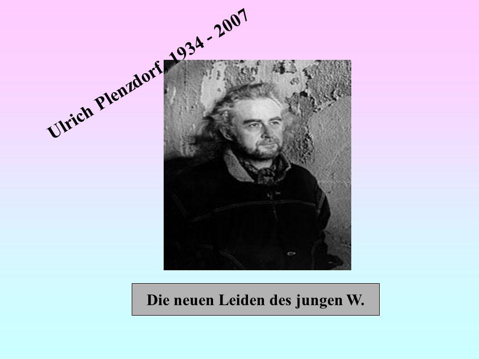 Ulrich Plenzdorf, 1934 - 2007 Die neuen Leiden des jungen W.