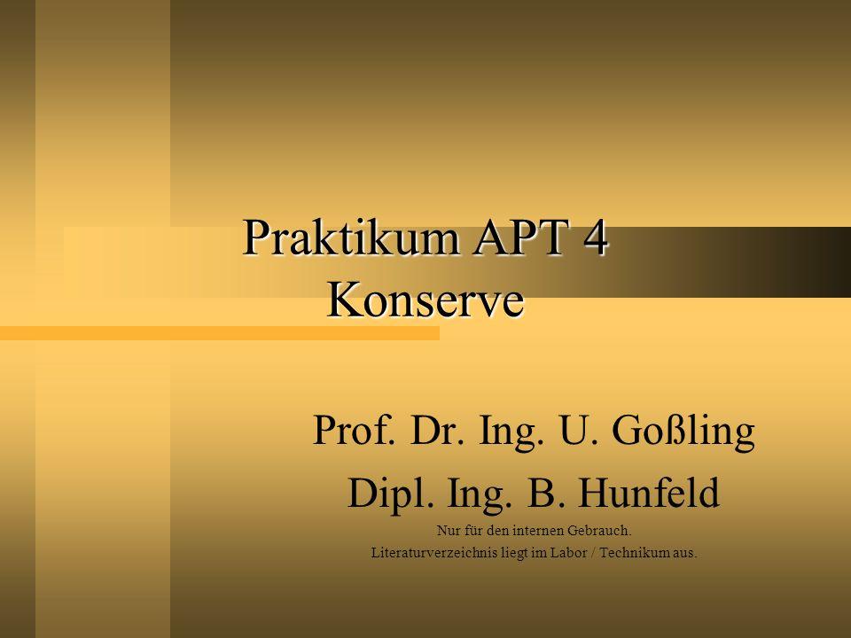 Praktikum APT 4 Konserve Prof. Dr. Ing. U. Goßling Dipl. Ing. B. Hunfeld Nur für den internen Gebrauch. Literaturverzeichnis liegt im Labor / Techniku