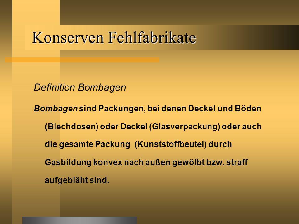 Konserven Fehlfabrikate Definition Bombagen Bombagen sind Packungen, bei denen Deckel und Böden (Blechdosen) oder Deckel (Glasverpackung) oder auch di