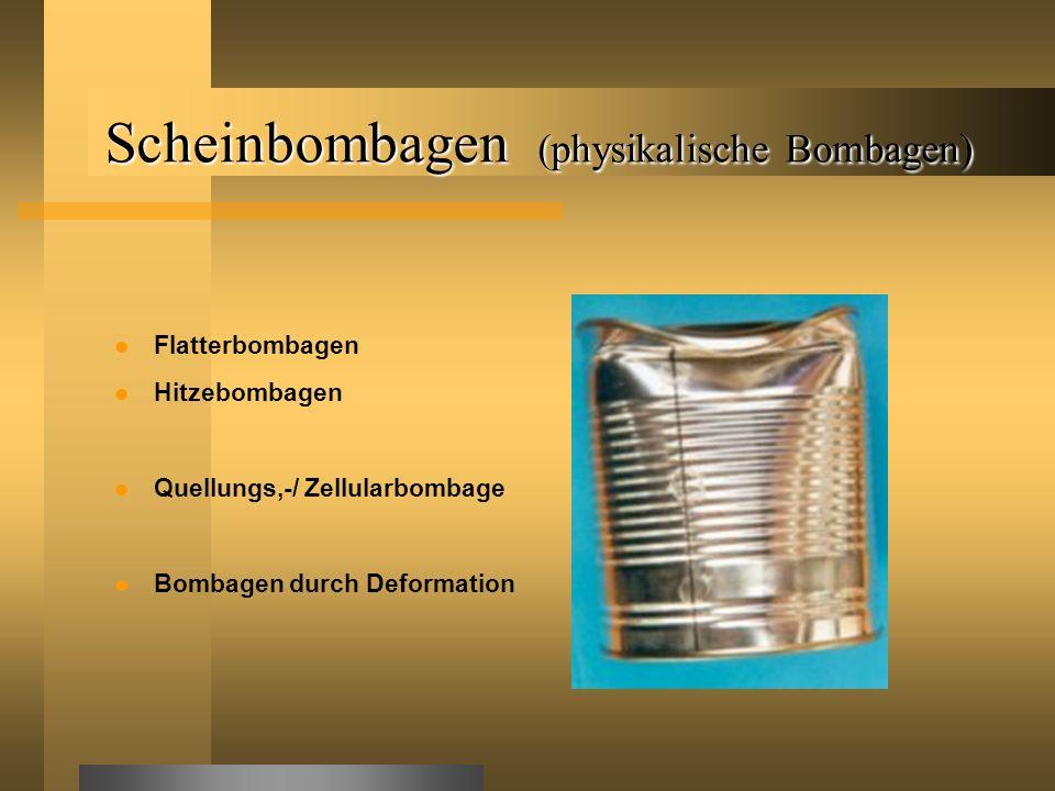 Scheinbombagen (physikalische Bombagen) Flatterbombagen Hitzebombagen Quellungs,-/ Zellularbombage Bombagen durch Deformation