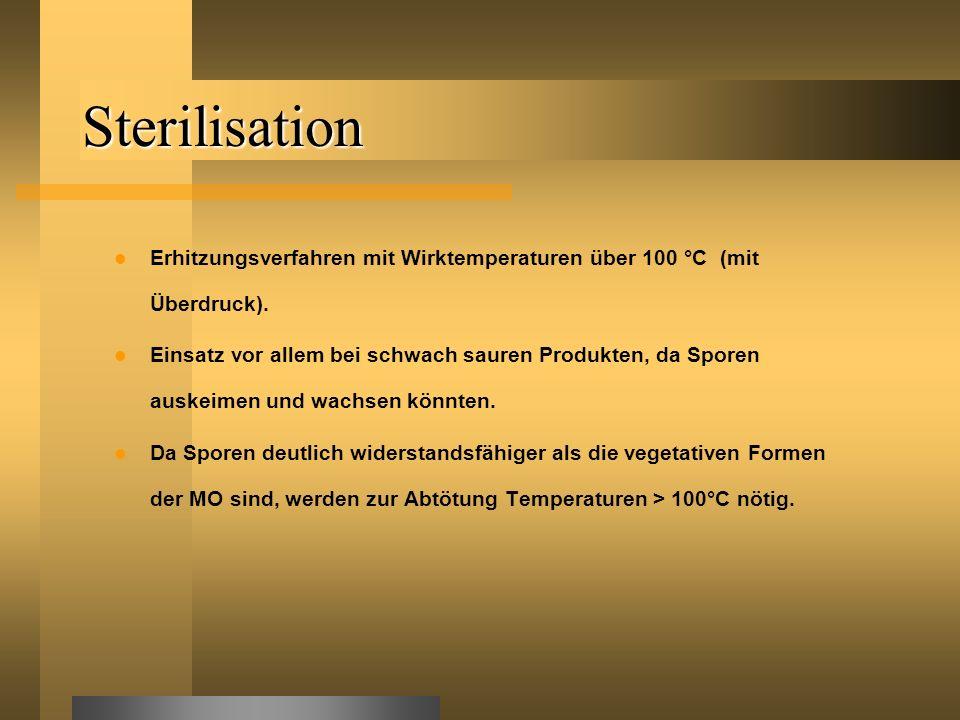 Sterilisation Erhitzungsverfahren mit Wirktemperaturen über 100 °C (mit Überdruck). Einsatz vor allem bei schwach sauren Produkten, da Sporen auskeime