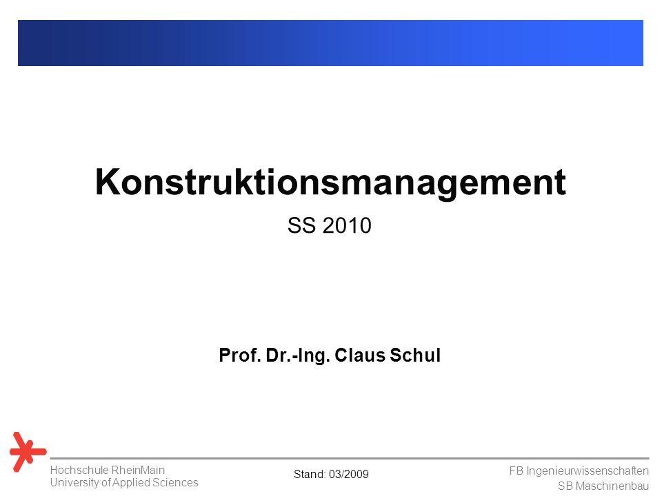 Stand: 03/2009 FB Ingenieurwissenschaften SB Maschinenbau Hochschule RheinMain University of Applied Sciences Konstruktionsmanagement SS 2010 Prof. Dr
