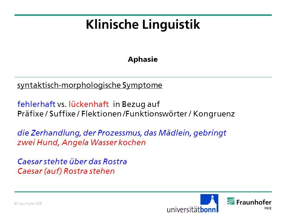 © Fraunhofer FKIE Klinische Linguistik syntaktisch-morphologische Symptome fehlerhaft vs. lückenhaft in Bezug auf Präfixe / Suffixe / Flektionen /Funk