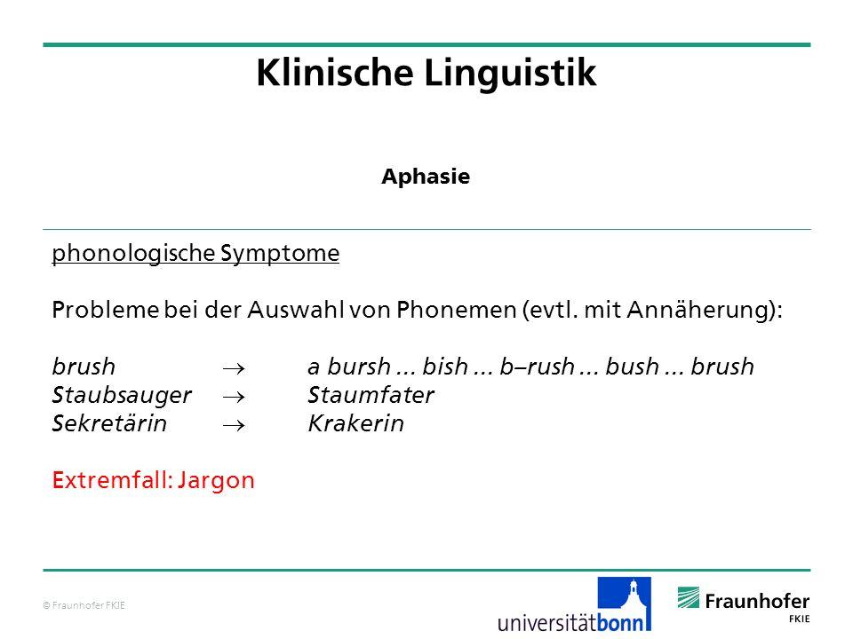 © Fraunhofer FKIE Klinische Linguistik phonologische Symptome Probleme bei der Auswahl von Phonemen (evtl. mit Annäherung): brush a bursh... bish... b