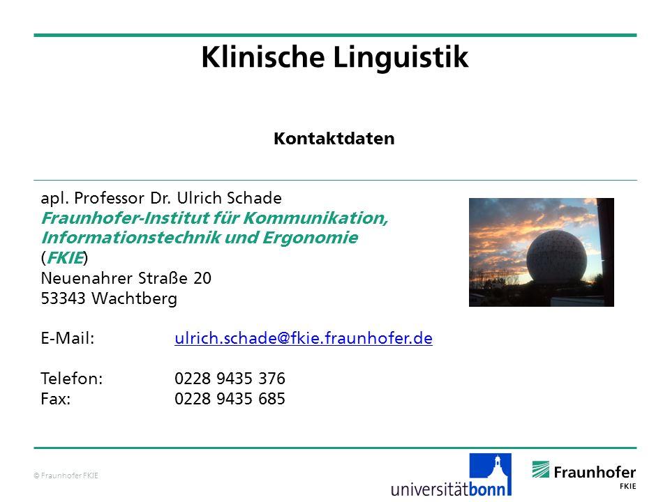 © Fraunhofer FKIE Klinische Linguistik apl. Professor Dr. Ulrich Schade Fraunhofer-Institut für Kommunikation, Informationstechnik und Ergonomie (FKIE