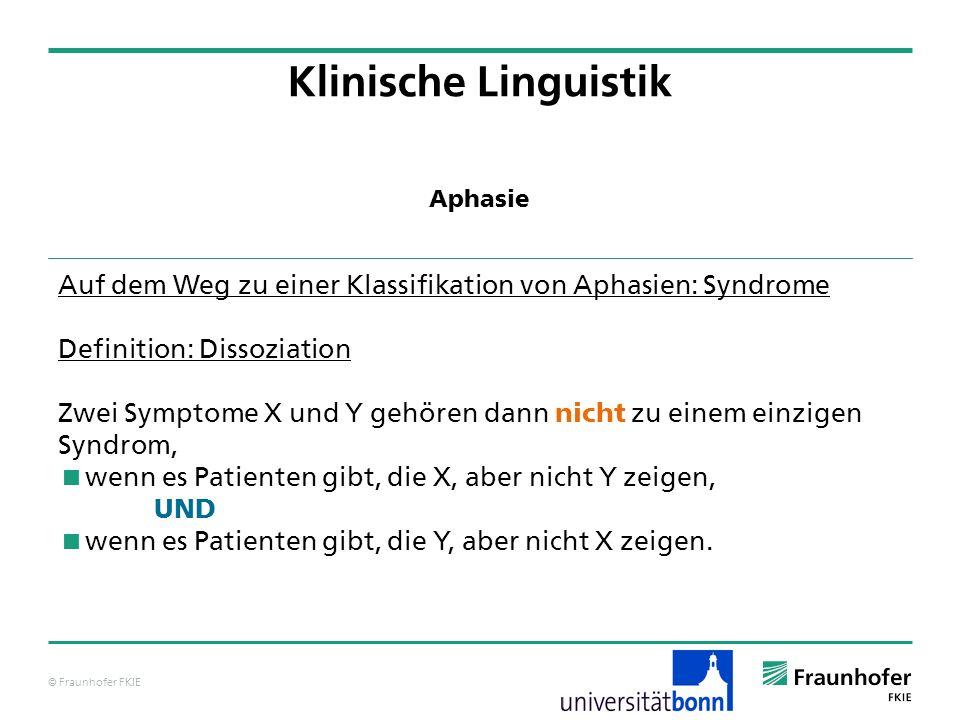 © Fraunhofer FKIE Klinische Linguistik Auf dem Weg zu einer Klassifikation von Aphasien: Syndrome Definition: Dissoziation Zwei Symptome X und Y gehör