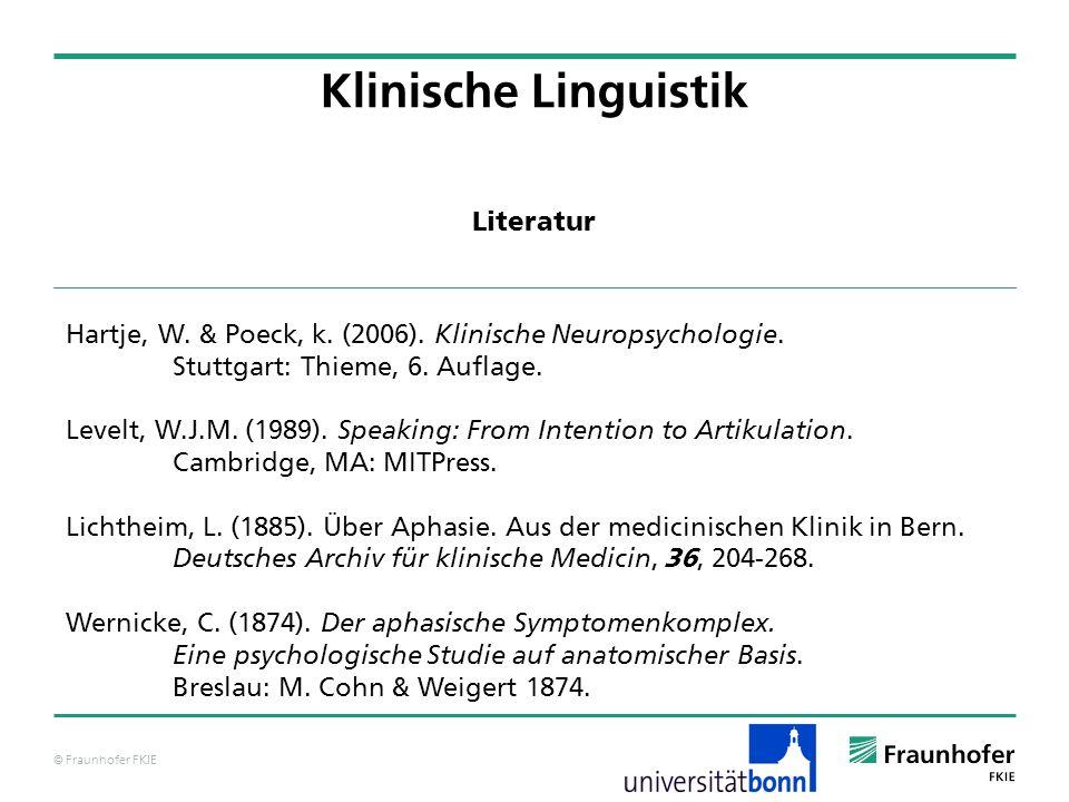 © Fraunhofer FKIE Literatur Klinische Linguistik Hartje, W. & Poeck, k. (2006). Klinische Neuropsychologie. Stuttgart: Thieme, 6. Auflage. Levelt, W.J