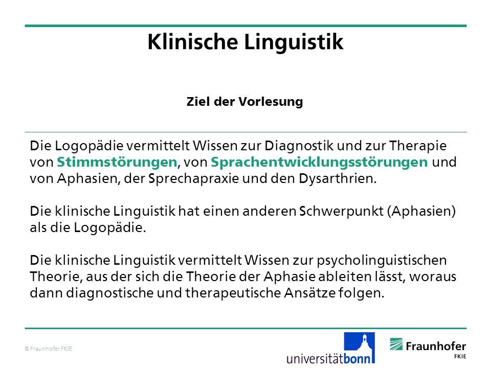 © Fraunhofer FKIE Klinische Linguistik Die Logopädie vermittelt Wissen zur Diagnostik und zur Therapie von Stimmstörungen, von Sprachentwicklungsstöru