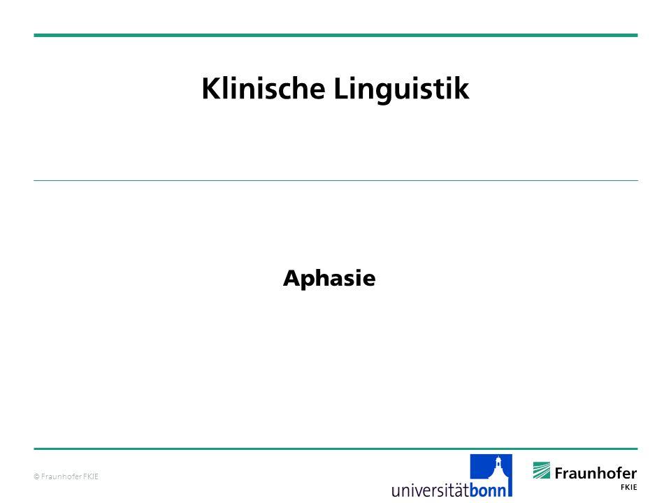 © Fraunhofer FKIE Klinische Linguistik Aphasie