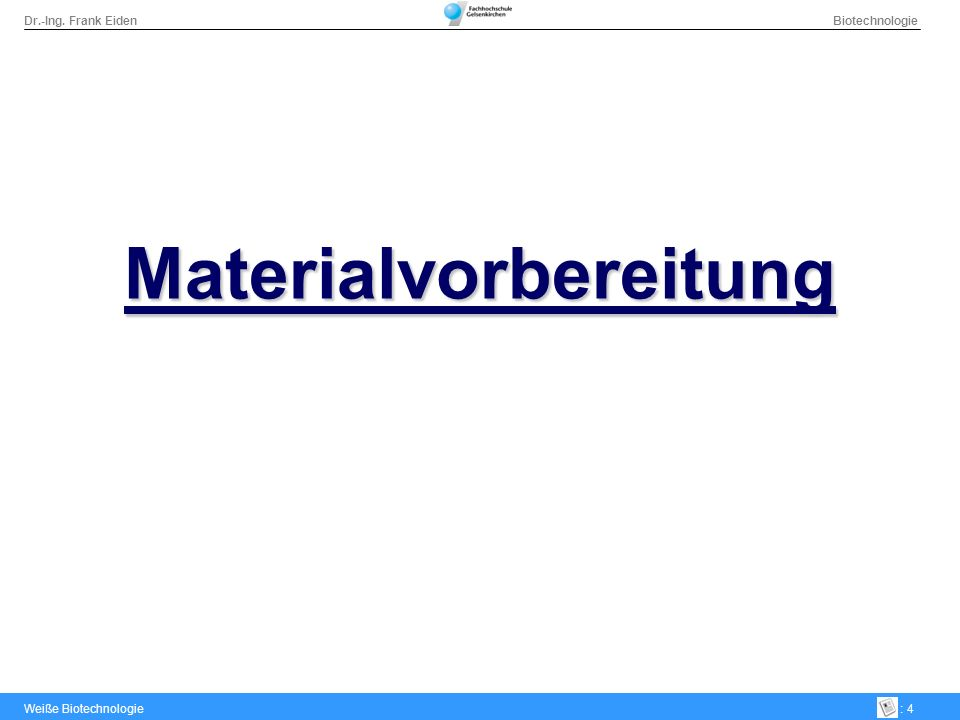 Dr.-Ing. Frank Eiden Biotechnologie Weiße Biotechnologie: 4 Materialvorbereitung