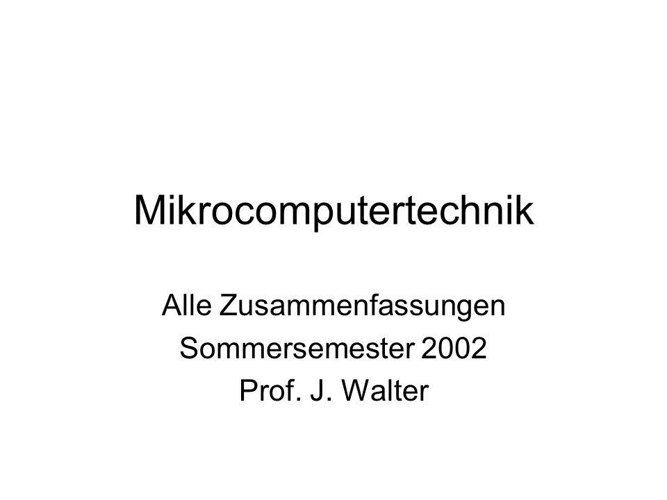 Mikrocomputertechnik Alle Zusammenfassungen Sommersemester 2002 Prof. J. Walter