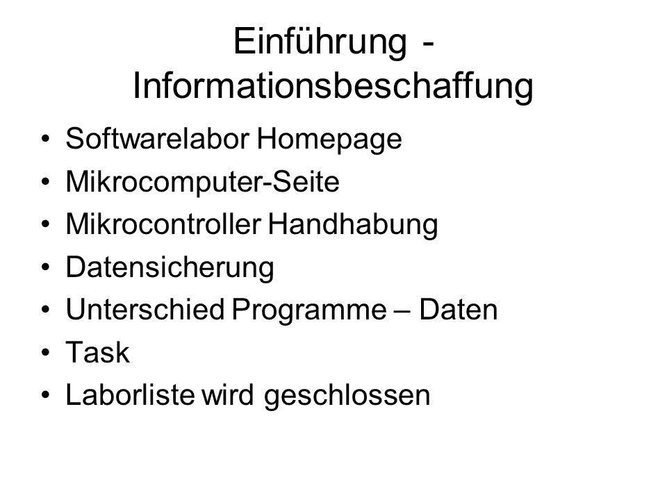 Einführung - Informationsbeschaffung Softwarelabor Homepage Mikrocomputer-Seite Mikrocontroller Handhabung Datensicherung Unterschied Programme – Date