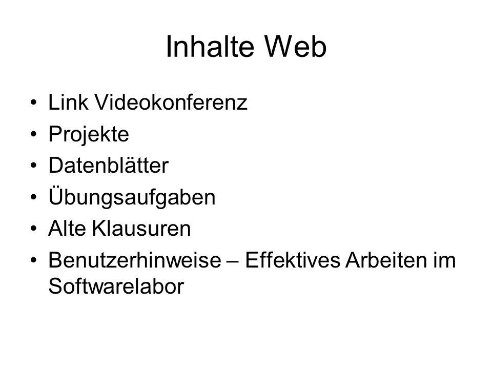 Inhalte Web Link Videokonferenz Projekte Datenblätter Übungsaufgaben Alte Klausuren Benutzerhinweise – Effektives Arbeiten im Softwarelabor