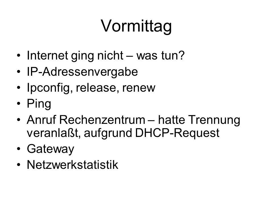 Vormittag Internet ging nicht – was tun? IP-Adressenvergabe Ipconfig, release, renew Ping Anruf Rechenzentrum – hatte Trennung veranlaßt, aufgrund DHC