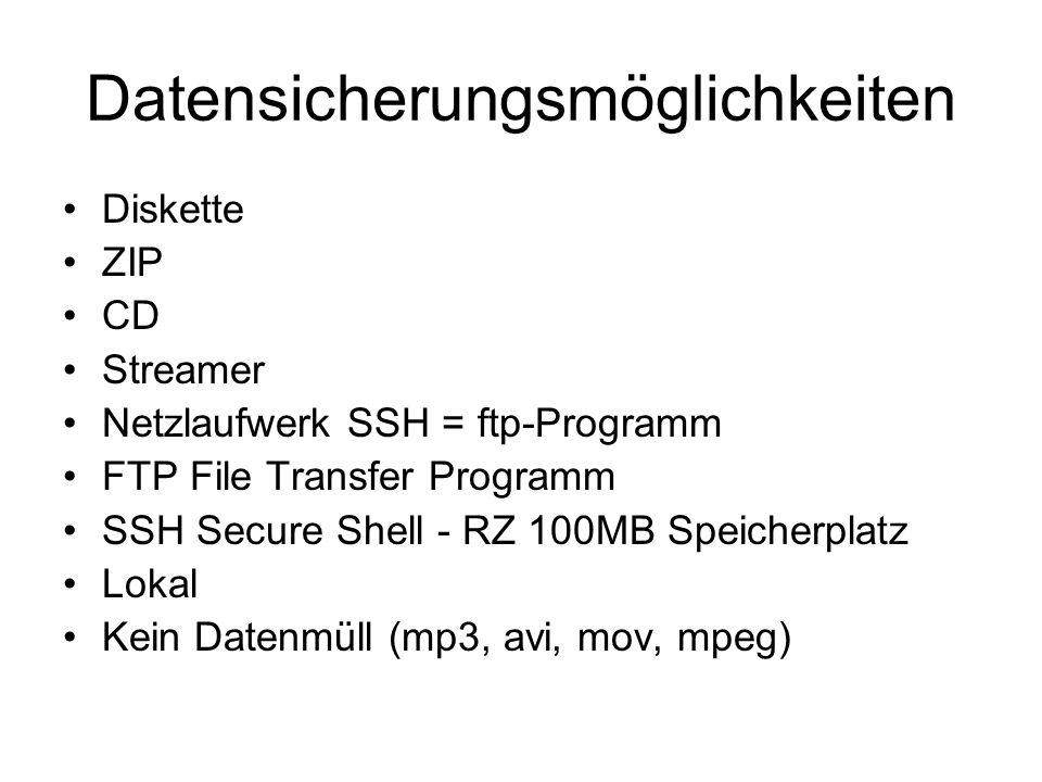 Datensicherungsmöglichkeiten Diskette ZIP CD Streamer Netzlaufwerk SSH = ftp-Programm FTP File Transfer Programm SSH Secure Shell - RZ 100MB Speicherp