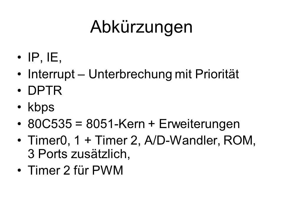Abkürzungen IP, IE, Interrupt – Unterbrechung mit Priorität DPTR kbps 80C535 = 8051-Kern + Erweiterungen Timer0, 1 + Timer 2, A/D-Wandler, ROM, 3 Port