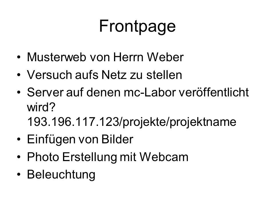 Frontpage Musterweb von Herrn Weber Versuch aufs Netz zu stellen Server auf denen mc-Labor veröffentlicht wird? 193.196.117.123/projekte/projektname E