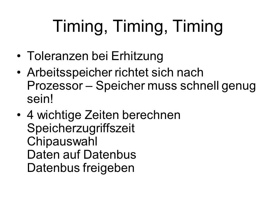 Timing, Timing, Timing Toleranzen bei Erhitzung Arbeitsspeicher richtet sich nach Prozessor – Speicher muss schnell genug sein! 4 wichtige Zeiten bere