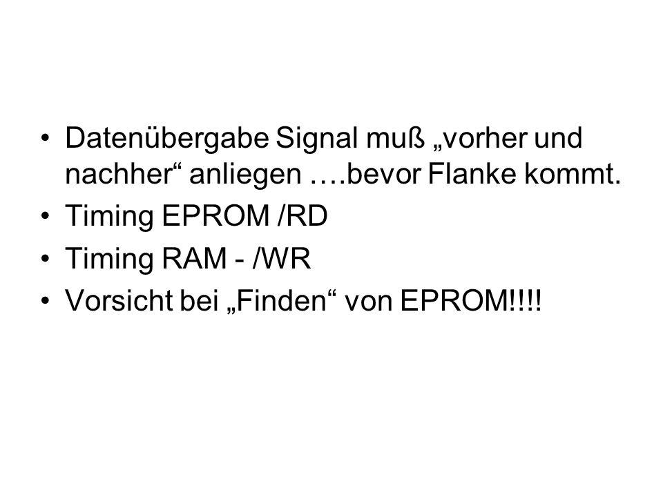 Datenübergabe Signal muß vorher und nachher anliegen ….bevor Flanke kommt. Timing EPROM /RD Timing RAM - /WR Vorsicht bei Finden von EPROM!!!!