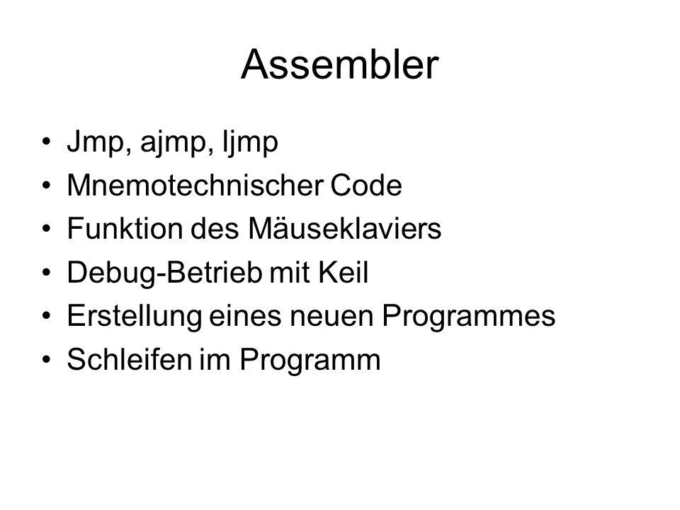 Assembler Jmp, ajmp, ljmp Mnemotechnischer Code Funktion des Mäuseklaviers Debug-Betrieb mit Keil Erstellung eines neuen Programmes Schleifen im Progr