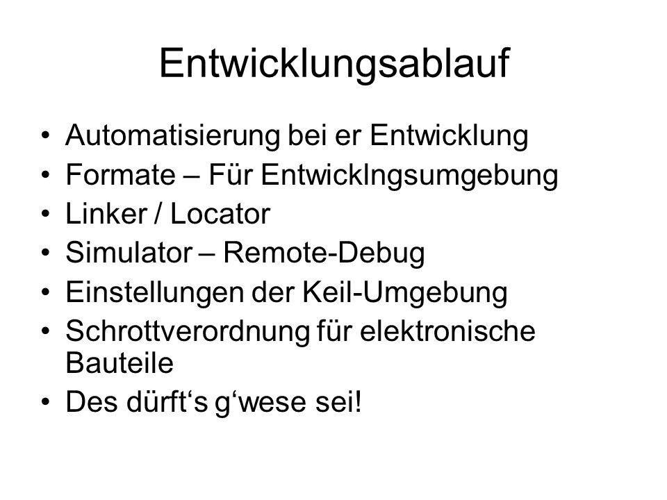 Entwicklungsablauf Automatisierung bei er Entwicklung Formate – Für Entwicklngsumgebung Linker / Locator Simulator – Remote-Debug Einstellungen der Ke