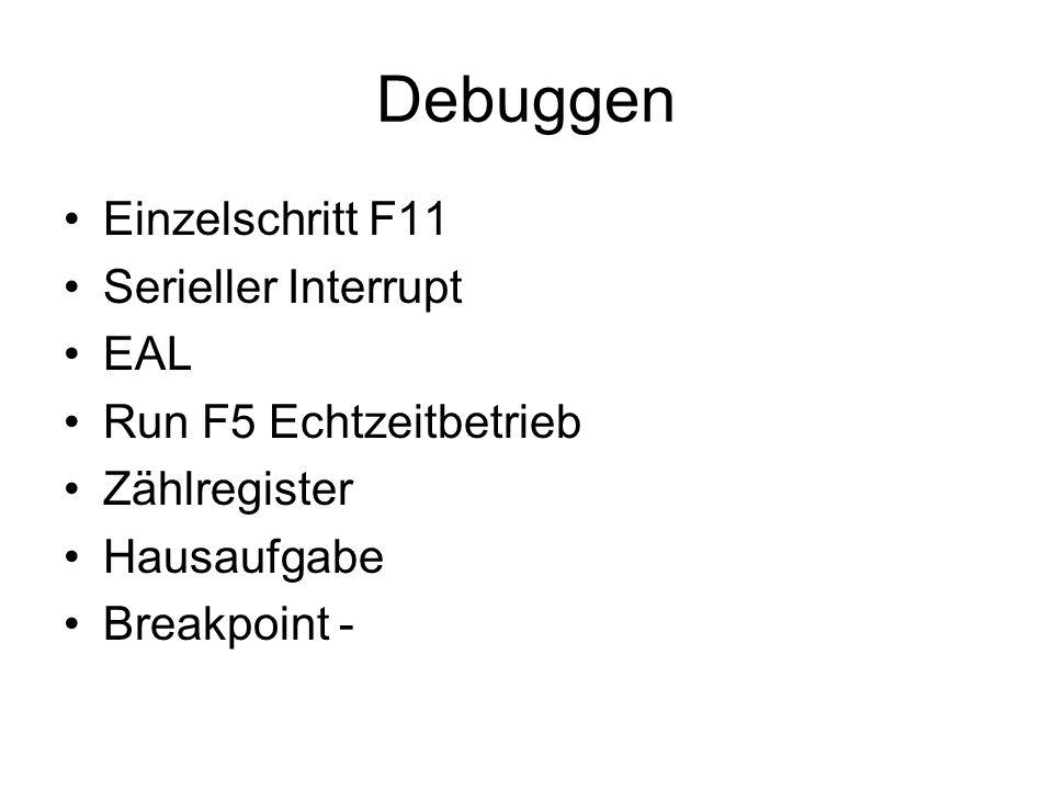 Debuggen Einzelschritt F11 Serieller Interrupt EAL Run F5 Echtzeitbetrieb Zählregister Hausaufgabe Breakpoint -