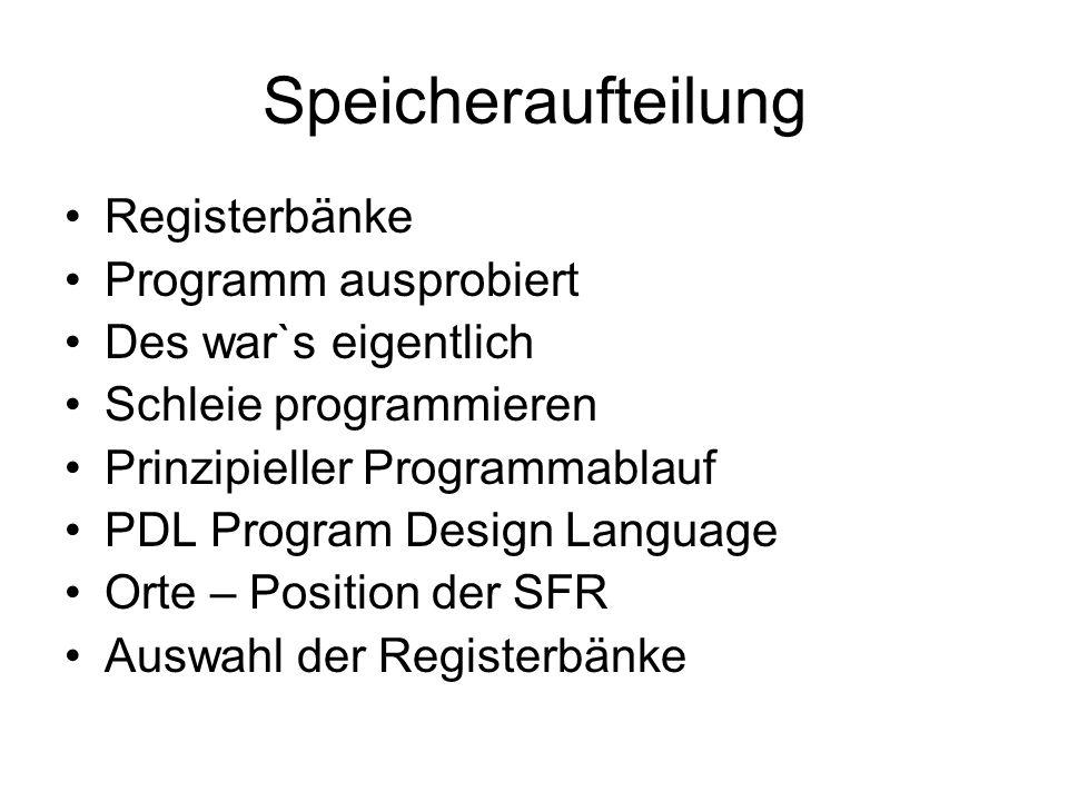 Speicheraufteilung Registerbänke Programm ausprobiert Des war`s eigentlich Schleie programmieren Prinzipieller Programmablauf PDL Program Design Langu