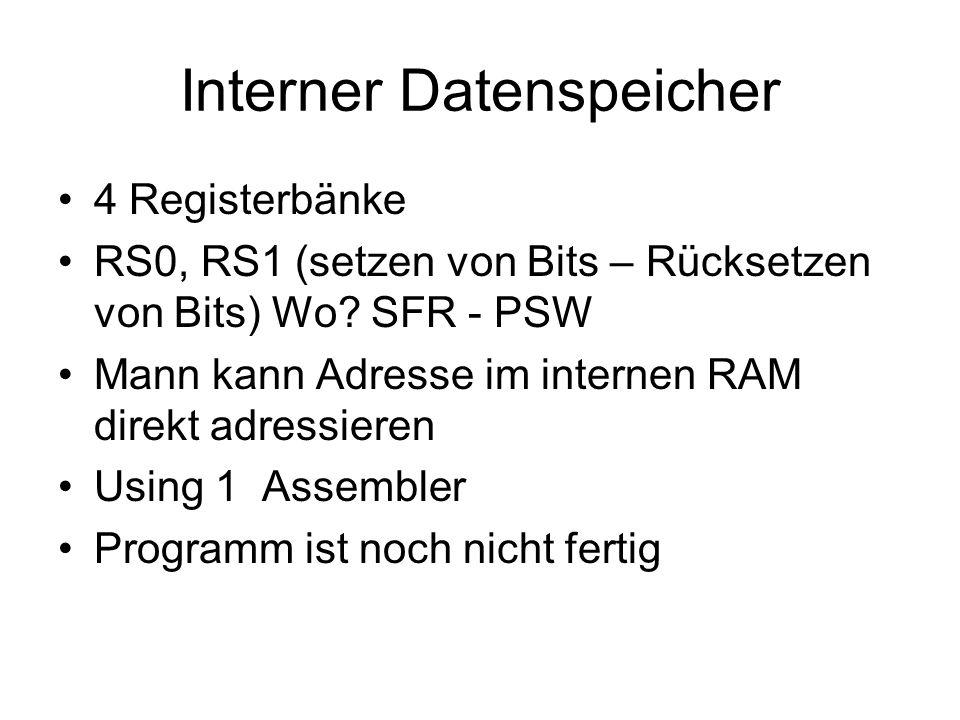 Interner Datenspeicher 4 Registerbänke RS0, RS1 (setzen von Bits – Rücksetzen von Bits) Wo? SFR - PSW Mann kann Adresse im internen RAM direkt adressi