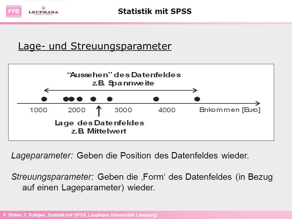 P. Böhm, T. Rathjen, Statistik mit SPSS, Leuphana Universität Lüneburg Statistik mit SPSS Lage- und Streuungsparameter Lageparameter: Geben die Positi
