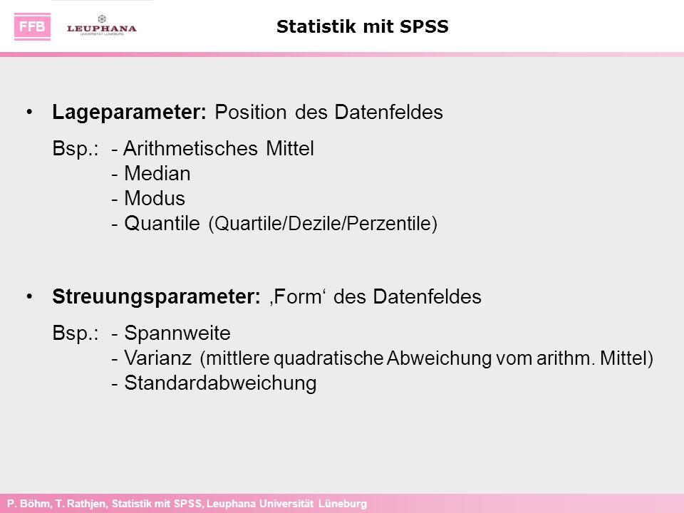P. Böhm, T. Rathjen, Statistik mit SPSS, Leuphana Universität Lüneburg Statistik mit SPSS Lageparameter: Position des Datenfeldes Bsp.: - Arithmetisch