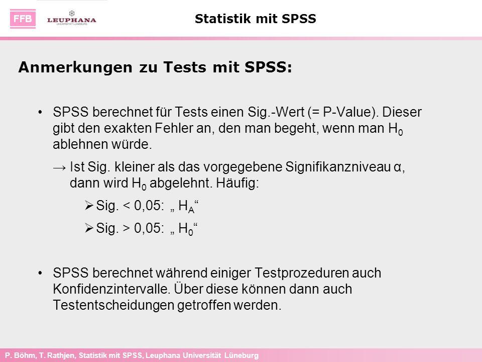 P. Böhm, T. Rathjen, Statistik mit SPSS, Leuphana Universität Lüneburg Statistik mit SPSS SPSS berechnet für Tests einen Sig.-Wert (= P-Value). Dieser