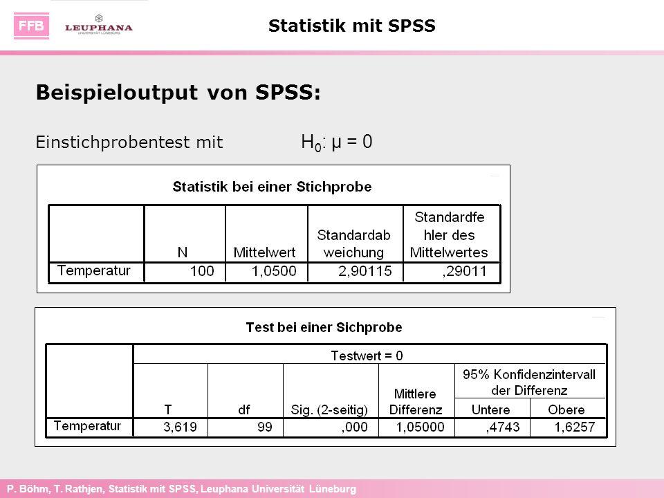 P. Böhm, T. Rathjen, Statistik mit SPSS, Leuphana Universität Lüneburg Statistik mit SPSS Einstichprobentest mit H 0 : μ = 0 Beispieloutput von SPSS: