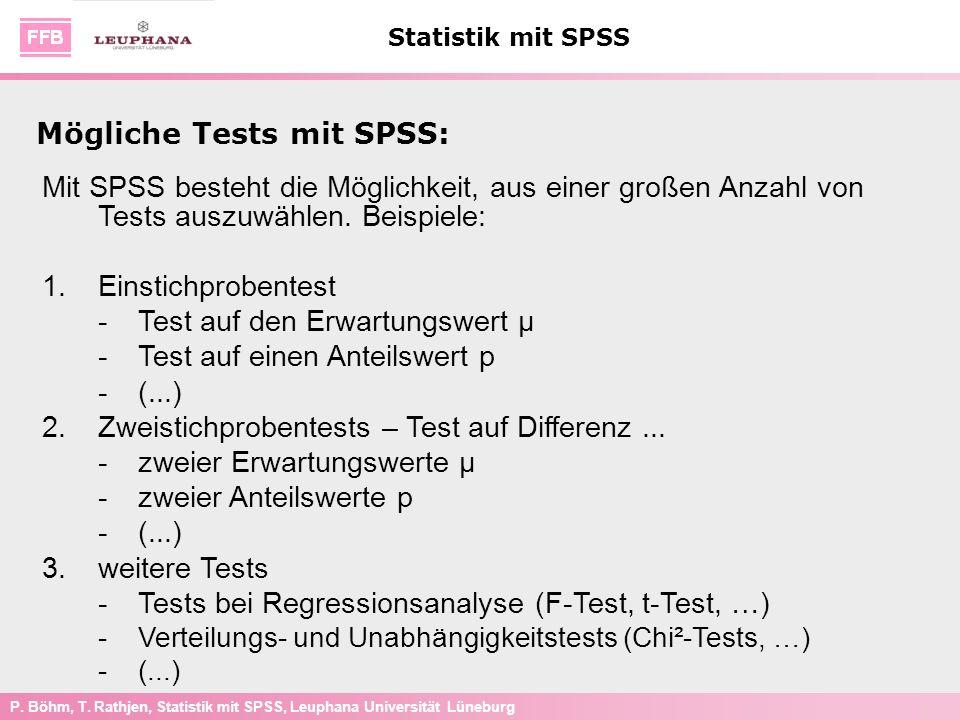 P. Böhm, T. Rathjen, Statistik mit SPSS, Leuphana Universität Lüneburg Statistik mit SPSS Mit SPSS besteht die Möglichkeit, aus einer großen Anzahl vo