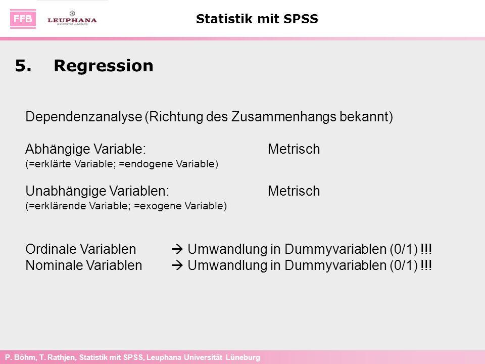 P. Böhm, T. Rathjen, Statistik mit SPSS, Leuphana Universität Lüneburg Statistik mit SPSS Dependenzanalyse (Richtung des Zusammenhangs bekannt) Abhäng