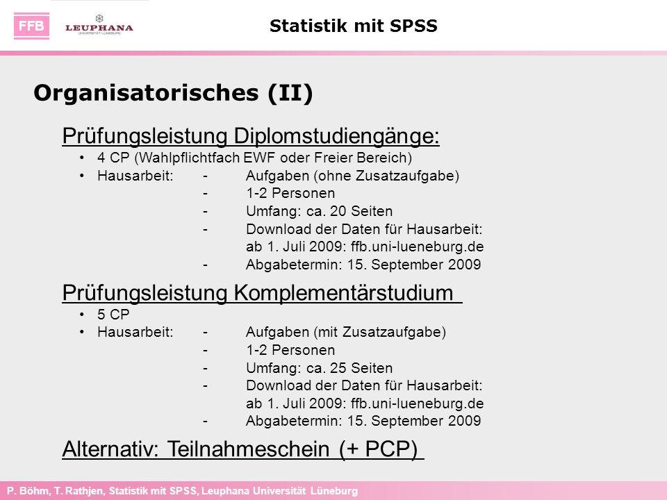 P. Böhm, T. Rathjen, Statistik mit SPSS, Leuphana Universität Lüneburg Statistik mit SPSS Organisatorisches (II) Prüfungsleistung Diplomstudiengänge: