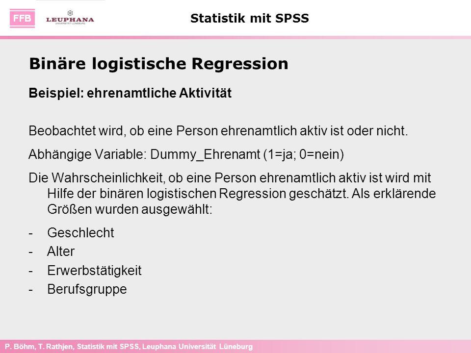 P. Böhm, T. Rathjen, Statistik mit SPSS, Leuphana Universität Lüneburg Statistik mit SPSS Beispiel: ehrenamtliche Aktivität Beobachtet wird, ob eine P