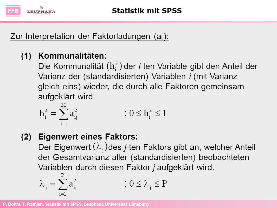 P. Böhm, T. Rathjen, Statistik mit SPSS, Leuphana Universität Lüneburg Statistik mit SPSS Zur Interpretation der Faktorladungen (a ij ): (1)Kommunalit