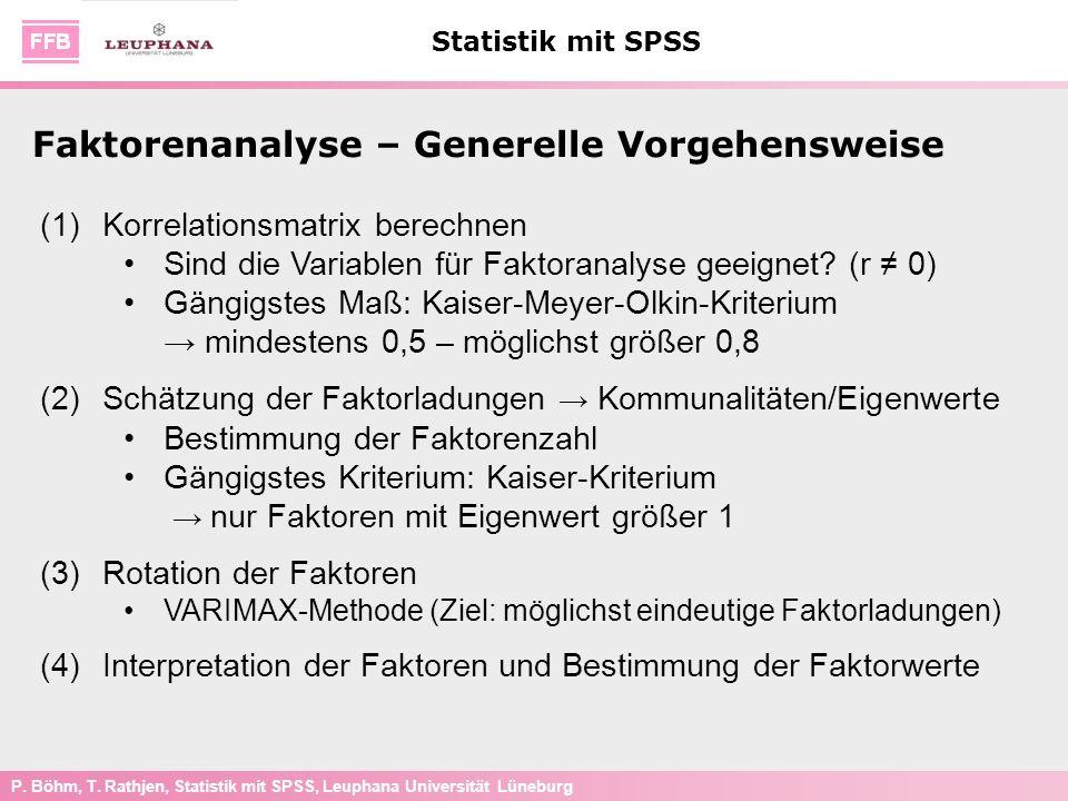 P. Böhm, T. Rathjen, Statistik mit SPSS, Leuphana Universität Lüneburg Statistik mit SPSS Faktorenanalyse – Generelle Vorgehensweise (1)Korrelationsma