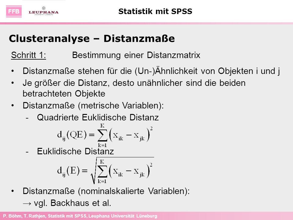 P. Böhm, T. Rathjen, Statistik mit SPSS, Leuphana Universität Lüneburg Statistik mit SPSS Clusteranalyse – Distanzmaße Schritt 1: Bestimmung einer Dis