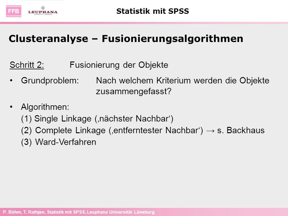 P. Böhm, T. Rathjen, Statistik mit SPSS, Leuphana Universität Lüneburg Statistik mit SPSS Clusteranalyse – Fusionierungsalgorithmen Schritt 2: Fusioni
