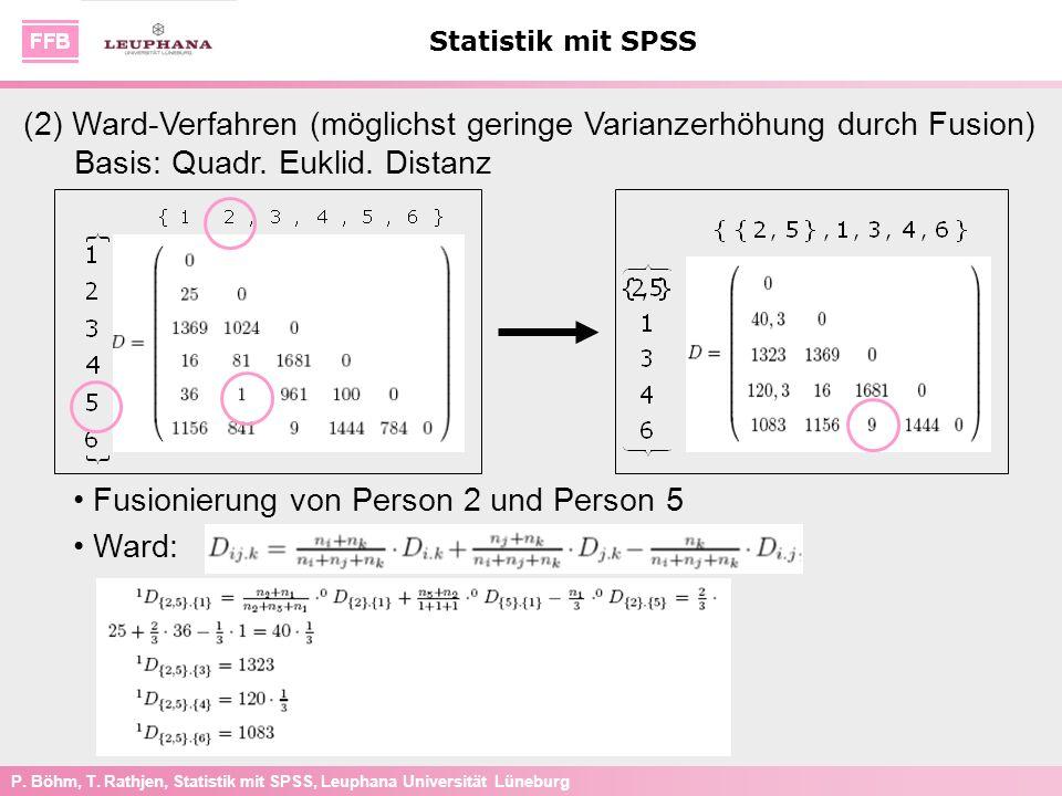 P. Böhm, T. Rathjen, Statistik mit SPSS, Leuphana Universität Lüneburg Statistik mit SPSS (2) Ward-Verfahren (möglichst geringe Varianzerhöhung durch