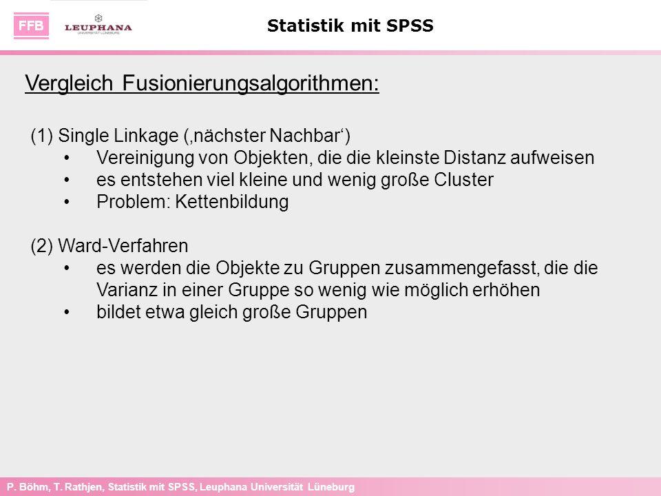 P. Böhm, T. Rathjen, Statistik mit SPSS, Leuphana Universität Lüneburg Statistik mit SPSS (1) Single Linkage (nächster Nachbar) Vereinigung von Objekt