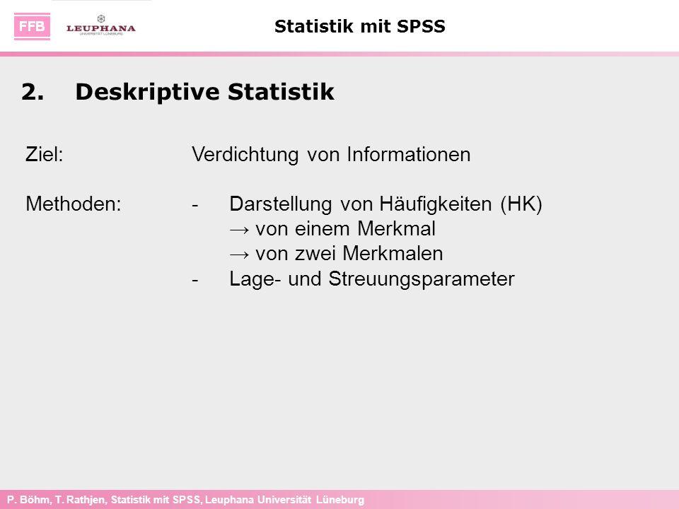 P. Böhm, T. Rathjen, Statistik mit SPSS, Leuphana Universität Lüneburg Statistik mit SPSS 2.Deskriptive Statistik Ziel:Verdichtung von Informationen M