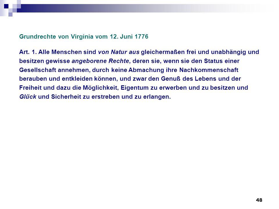 48 Grundrechte von Virginia vom 12. Juni 1776 Art. 1. Alle Menschen sind von Natur aus gleichermaßen frei und unabhängig und besitzen gewisse angebore
