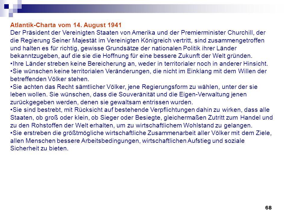68 Atlantik-Charta vom 14. August 1941 Der Präsident der Vereinigten Staaten von Amerika und der Premierminister Churchill, der die Regierung Seiner M
