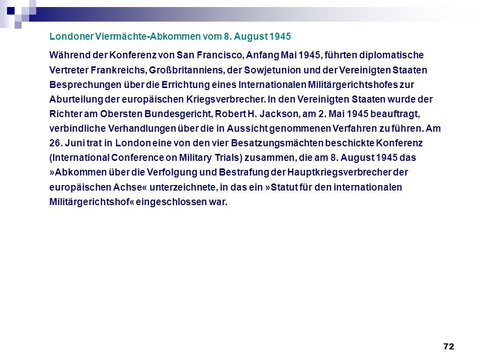 72 Londoner Viermächte-Abkommen vom 8. August 1945 Während der Konferenz von San Francisco, Anfang Mai 1945, führten diplomatische Vertreter Frankreic