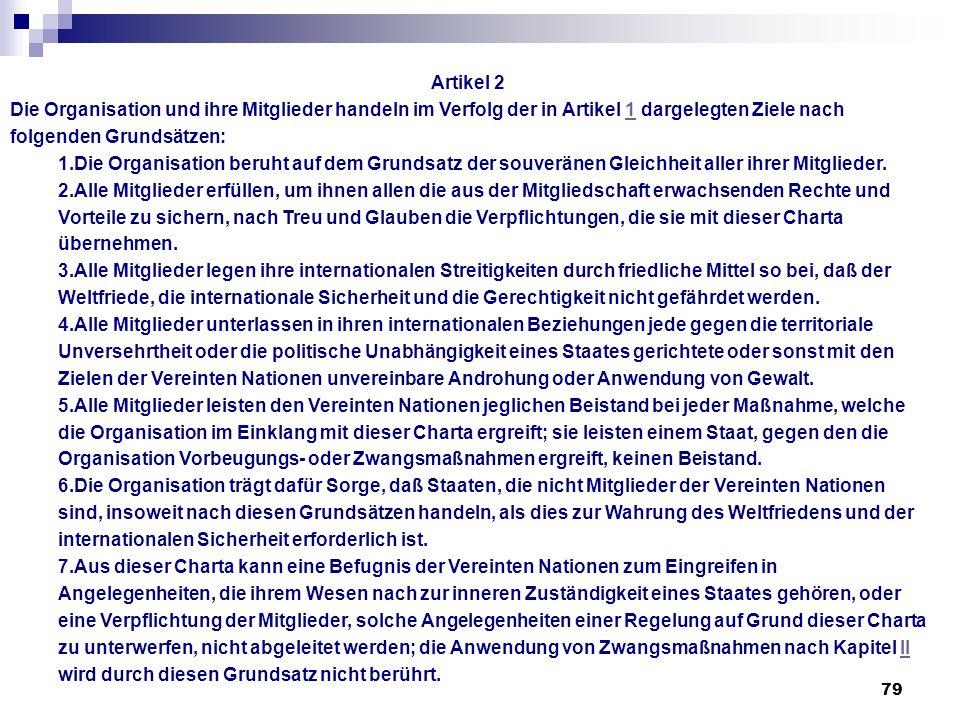 79 Artikel 2 Die Organisation und ihre Mitglieder handeln im Verfolg der in Artikel 1 dargelegten Ziele nach folgenden Grundsätzen:1 1.Die Organisatio