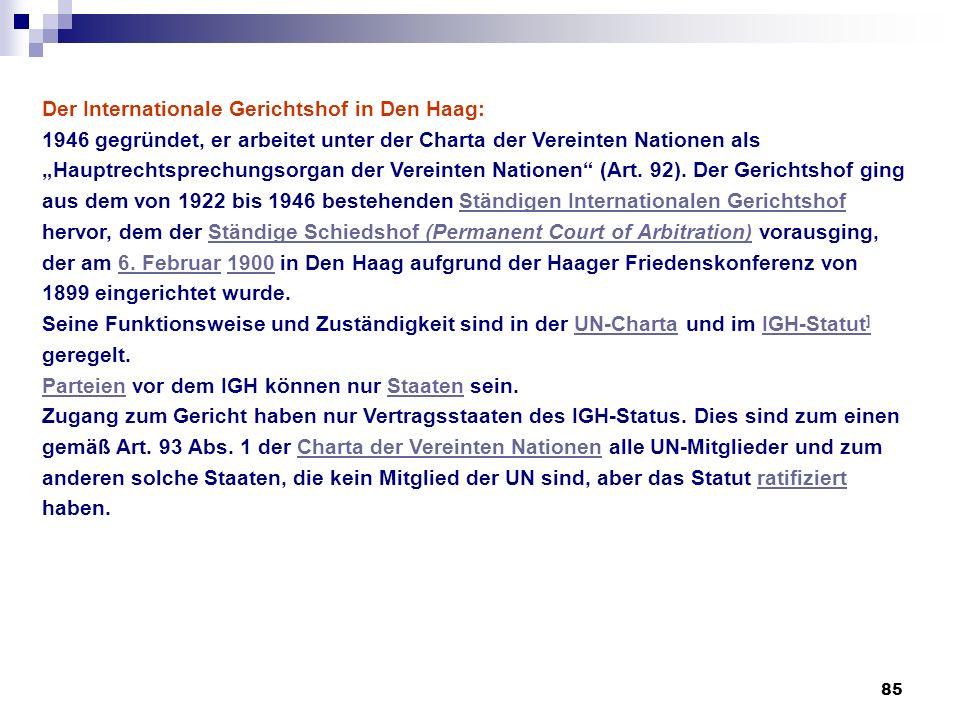 85 Der Internationale Gerichtshof in Den Haag: 1946 gegründet, er arbeitet unter der Charta der Vereinten Nationen als Hauptrechtsprechungsorgan der V