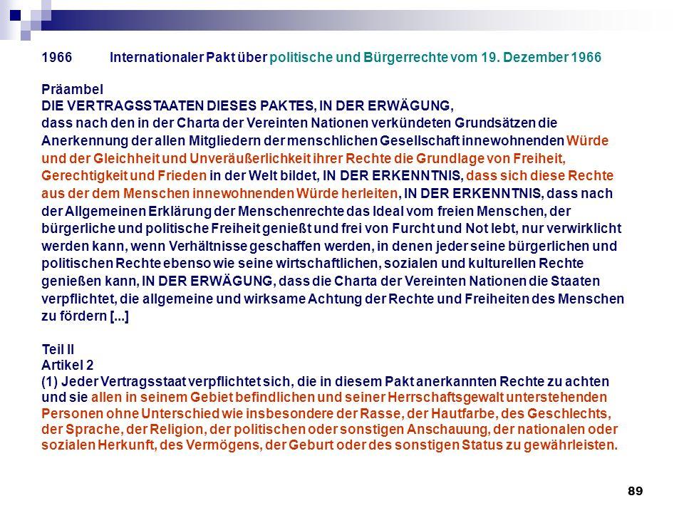 89 1966Internationaler Pakt über politische und Bürgerrechte vom 19. Dezember 1966 Präambel DIE VERTRAGSSTAATEN DIESES PAKTES, IN DER ERWÄGUNG, dass n