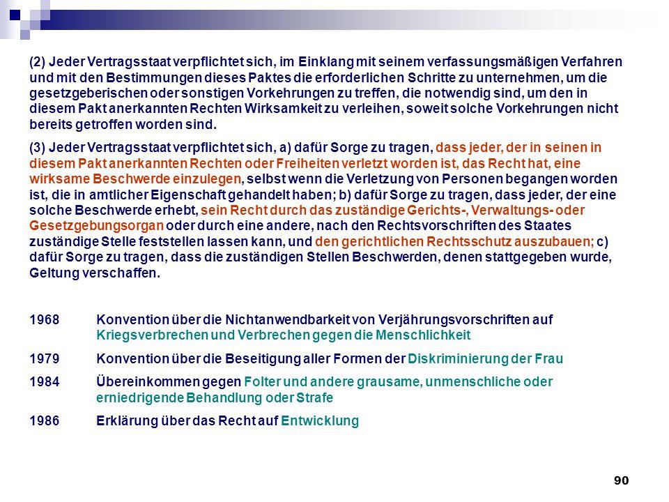 90 (2) Jeder Vertragsstaat verpflichtet sich, im Einklang mit seinem verfassungsmäßigen Verfahren und mit den Bestimmungen dieses Paktes die erforderl